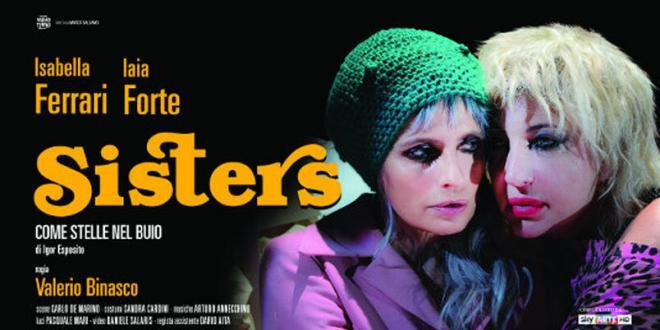 """Isabella Ferrari e Iaia Forte in """"Sisters – Come stelle nel buio"""" al Teatro Ambra Jovinelli"""