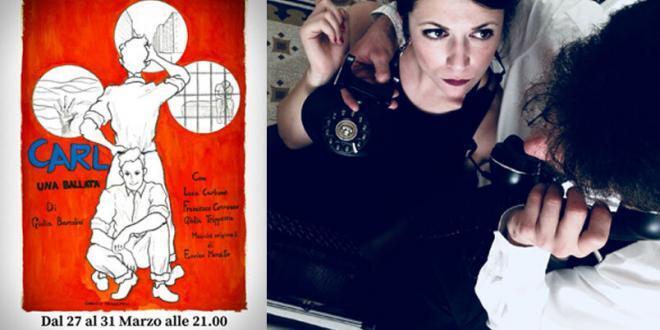 """""""Carl – Una ballata"""" al Teatro Trastevere di Roma, dal 27 al 31 marzo"""