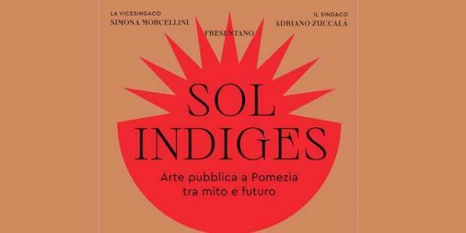 Sol Indiges. Arte pubblica a Pomezia tra mito e futuro