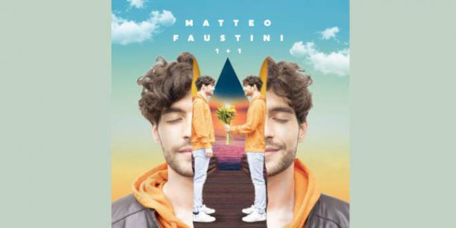 """Matteo Faustini il nuovo singolo """"1+1"""""""